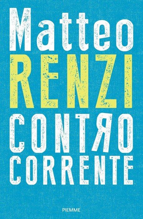 Controcorrente, il Libro di Matteo Renzi: La Recensione Completa